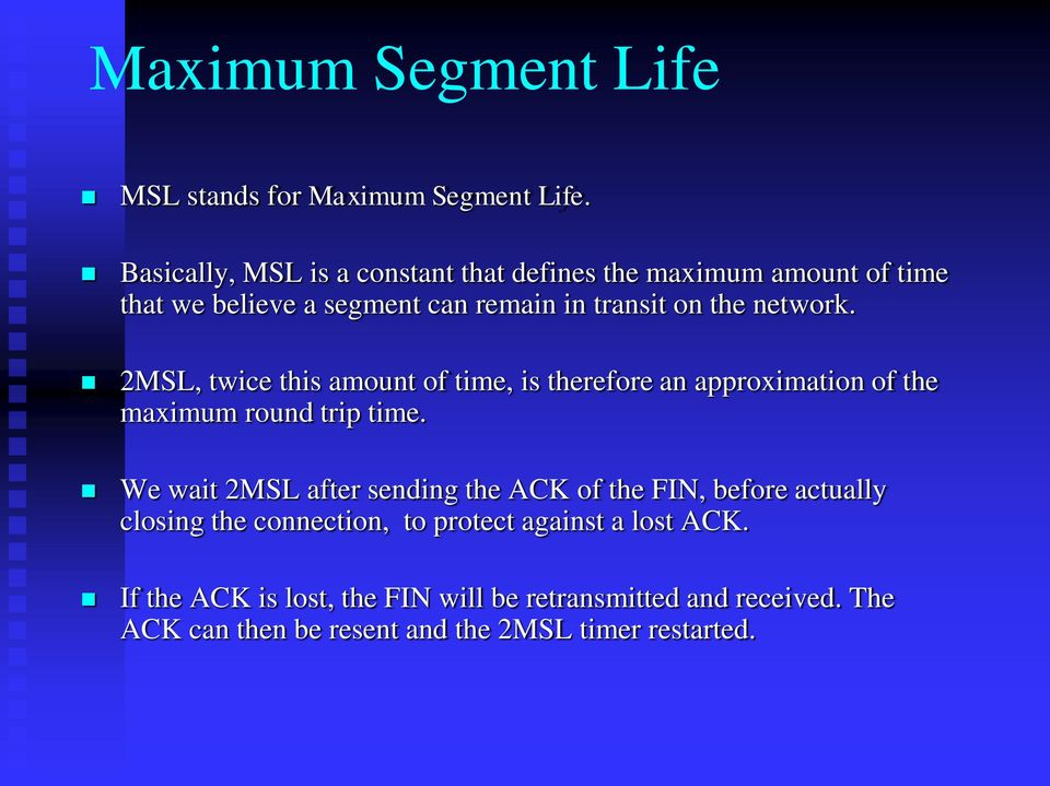 network. 2MSL, twice this amount of time, is therefore an approximation of the maximum round trip time.