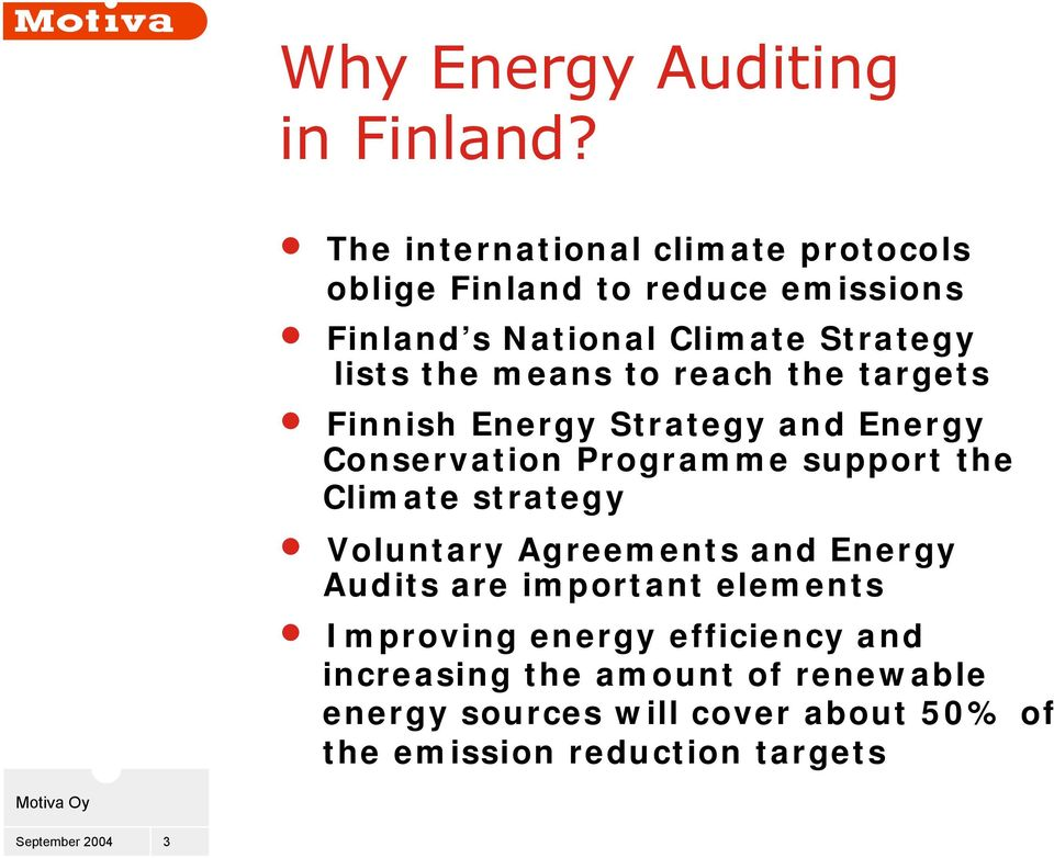 the means to reach the targets Finnish Energy Strategy and Energy Conservation Programme support the Climate