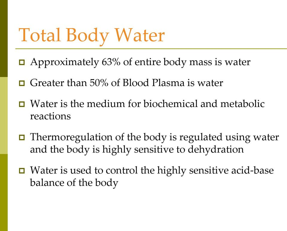 Thermoregulation of the body is regulated using water and the body is highly