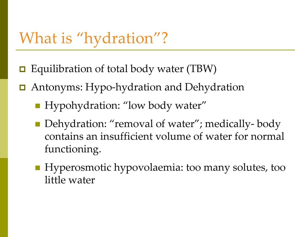 Dehydration Hypohydration: low body water Dehydration: removal of water ;