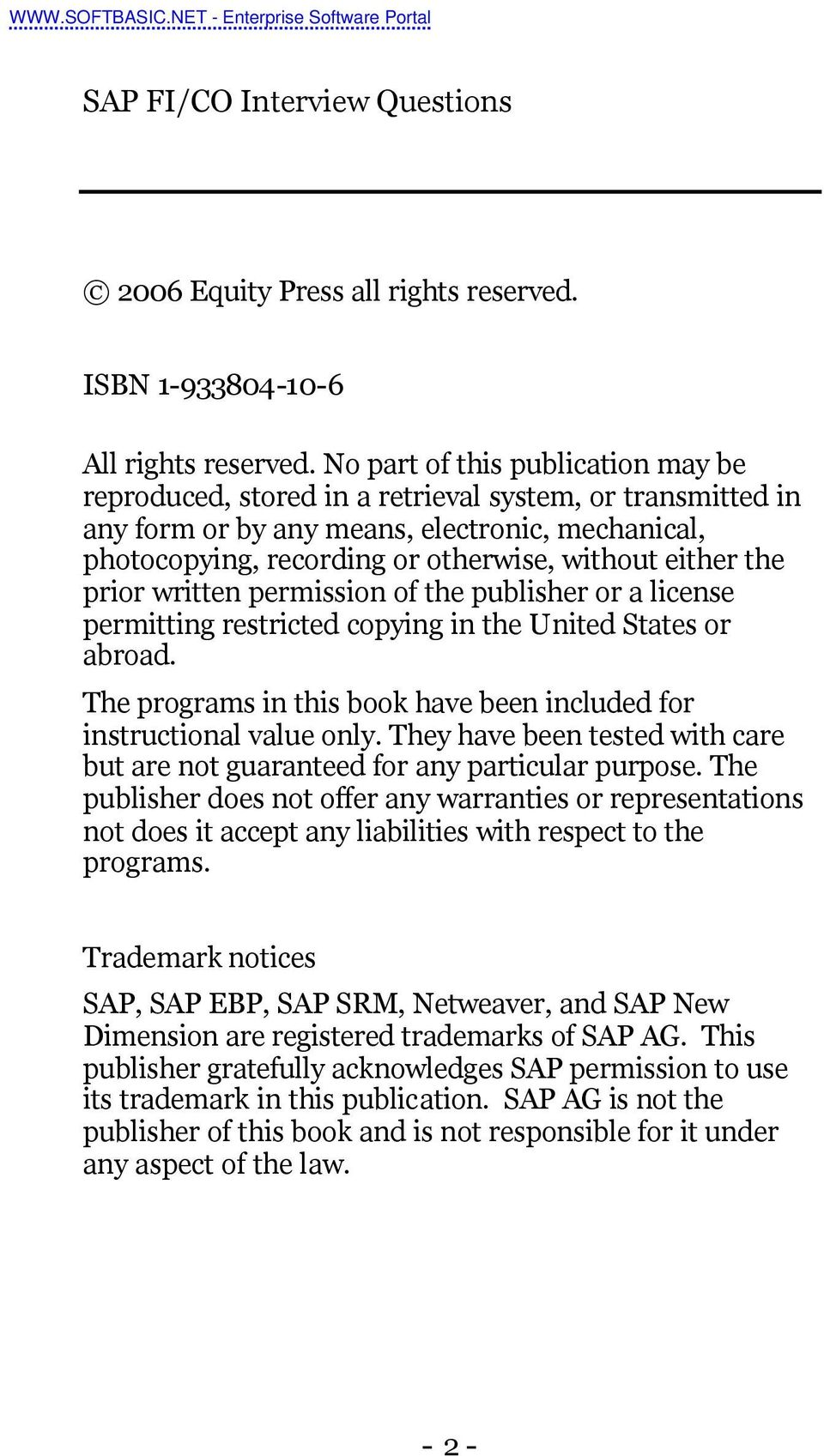 the prior written permission of the publisher or a license permitting restricted copying in the United States or abroad. The programs in this book have been included for instructional value only.