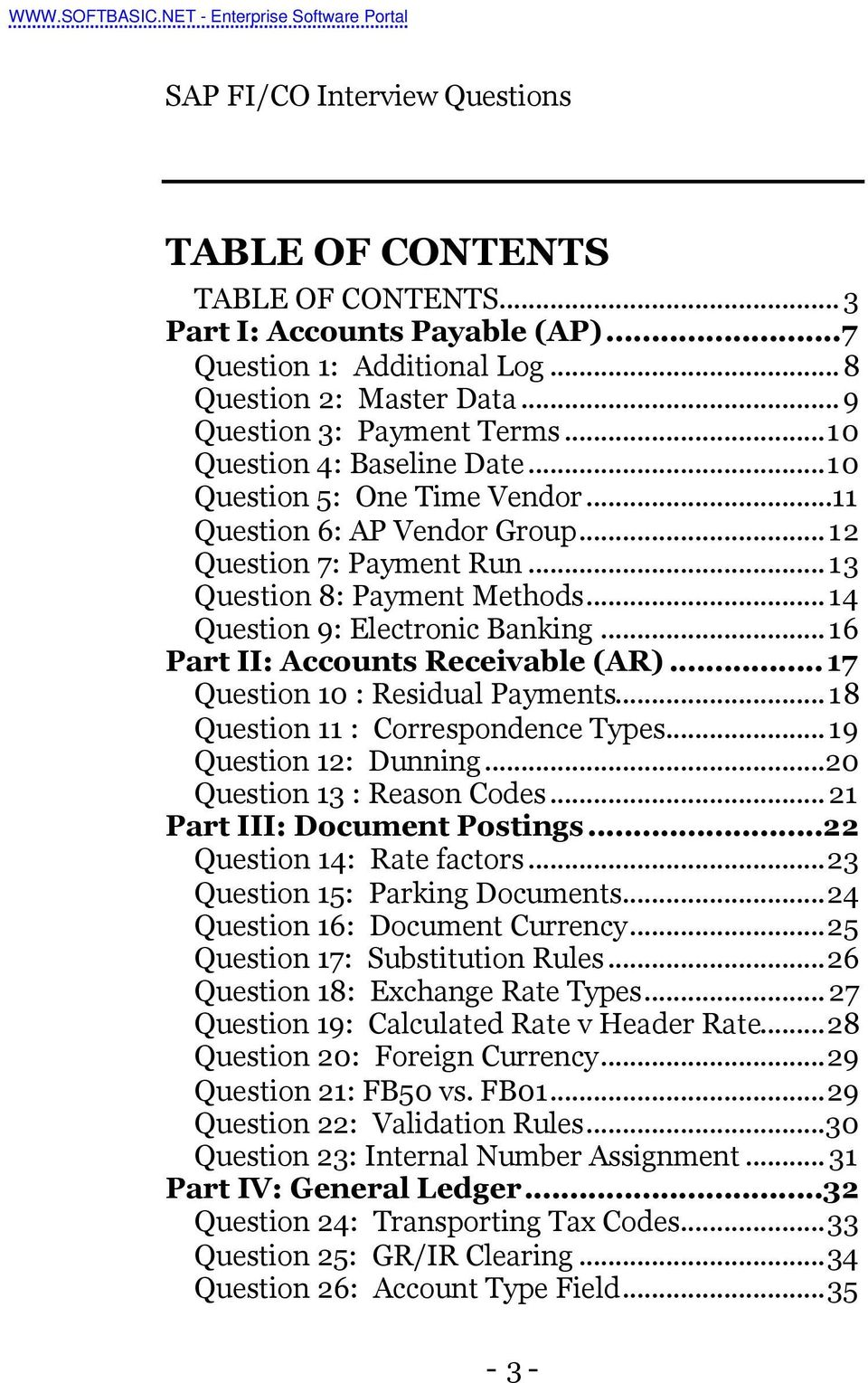 ..16 Part II: Accounts Receivable (AR)...17 Question 10 : Residual Payments...18 Question 11 : Correspondence Types...19 Question 12: Dunning...20 Question 13 : Reason Codes.