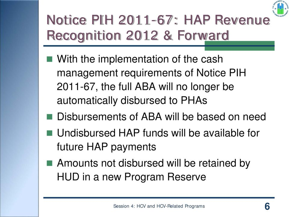 disbursed to PHAs Disbursements of ABA will be based on need Undisbursed HAP funds will be