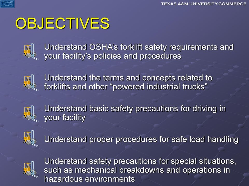 safety precautions for driving in your facility Understand proper procedures for safe load handling