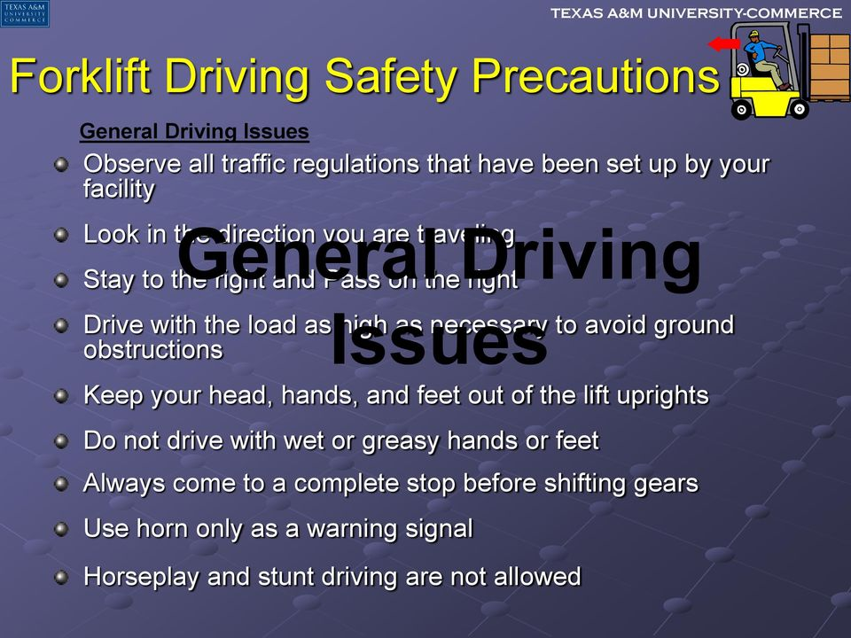 necessary to avoid ground obstructions Keep your head, hands, and feet out of the lift uprights Do not drive with wet or greasy hands