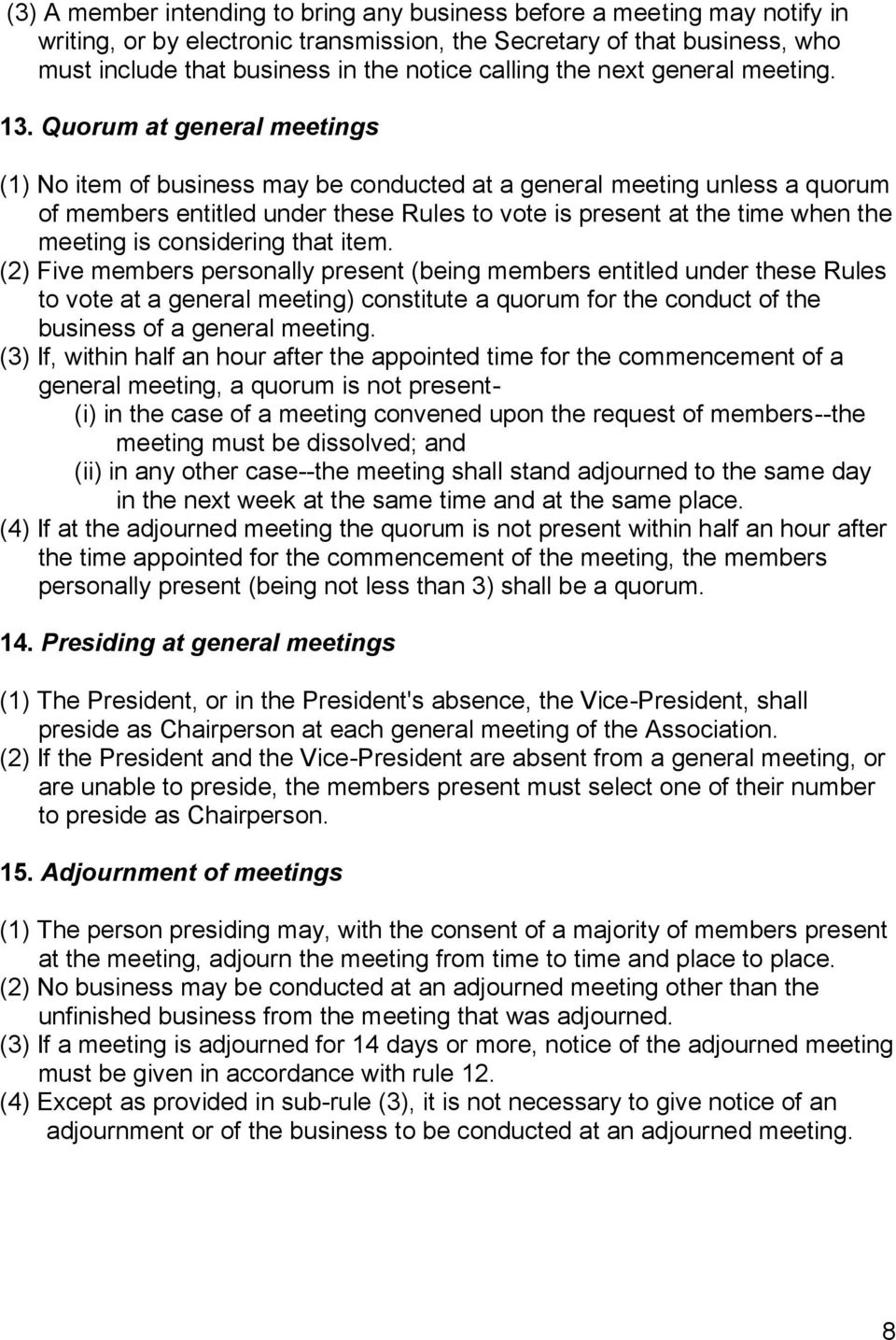 Quorum at general meetings (1) No item of business may be conducted at a general meeting unless a quorum of members entitled under these Rules to vote is present at the time when the meeting is