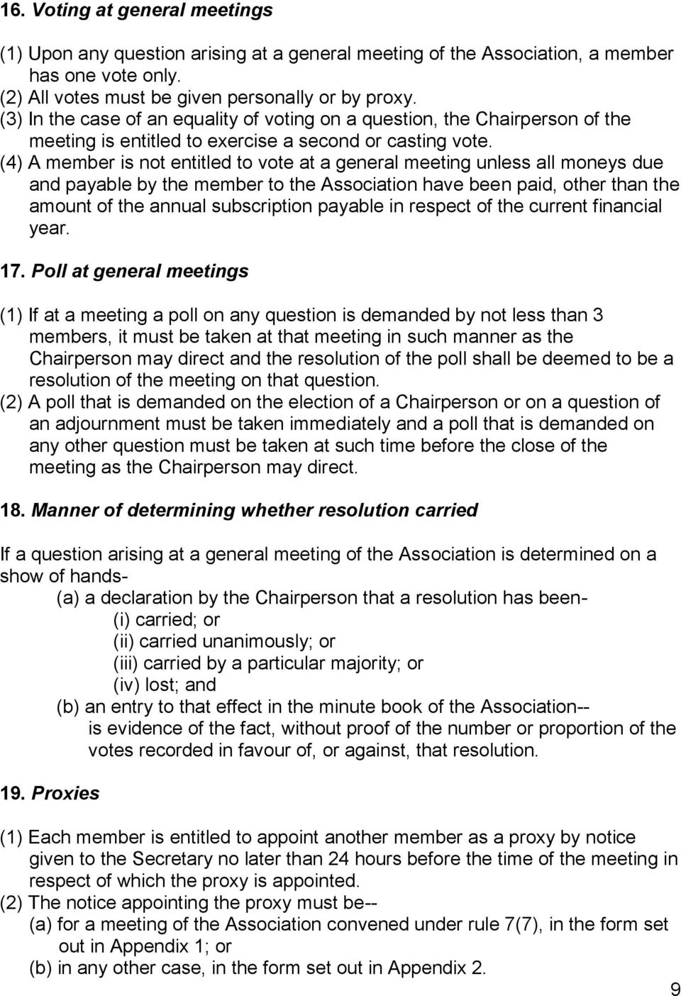 (4) A member is not entitled to vote at a general meeting unless all moneys due and payable by the member to the Association have been paid, other than the amount of the annual subscription payable