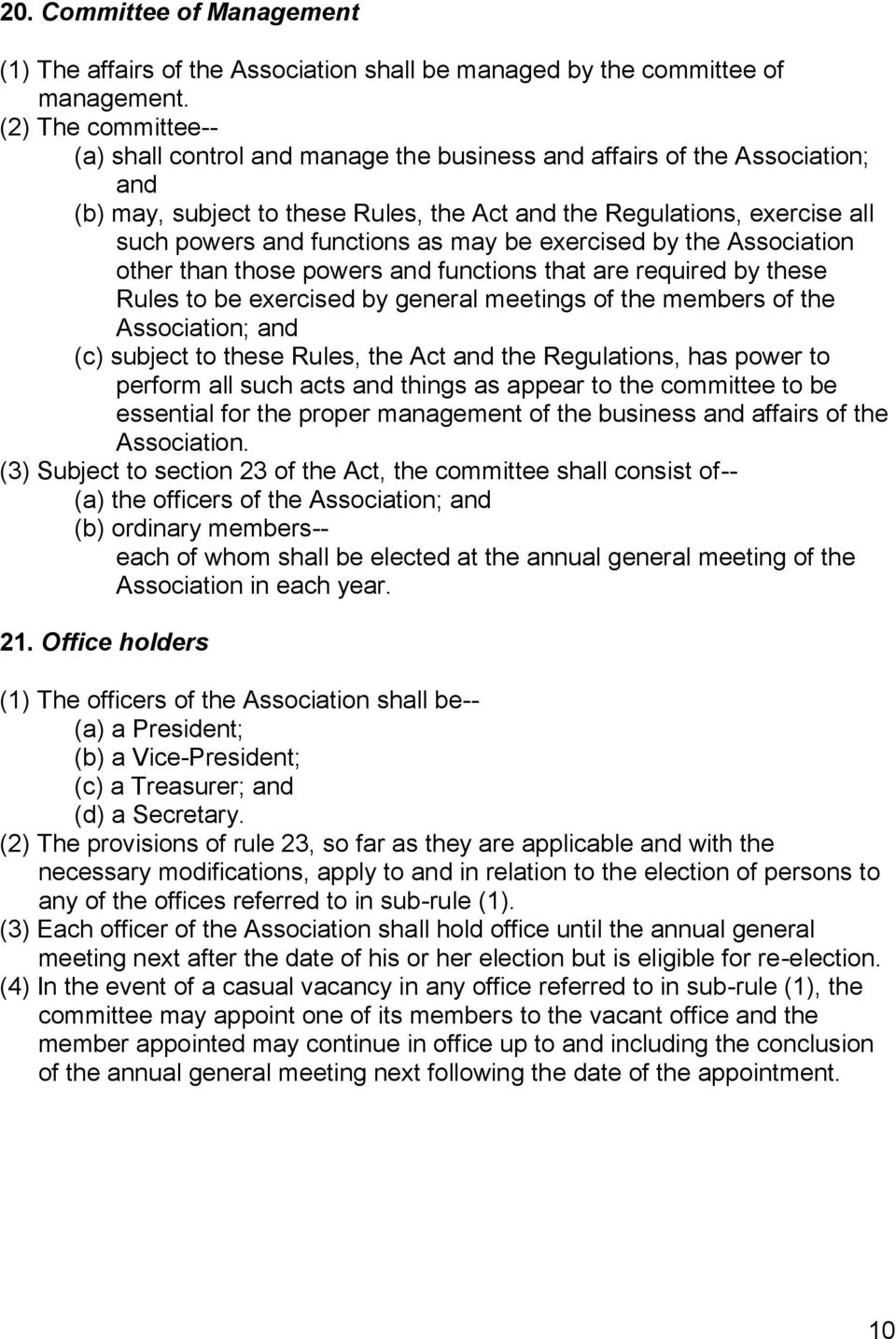 as may be exercised by the Association other than those powers and functions that are required by these Rules to be exercised by general meetings of the members of the Association; and (c) subject to