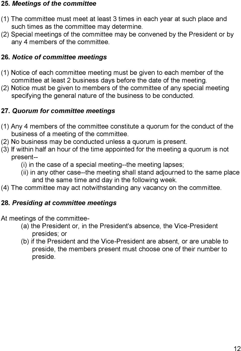 Notice of committee meetings (1) Notice of each committee meeting must be given to each member of the committee at least 2 business days before the date of the meeting.