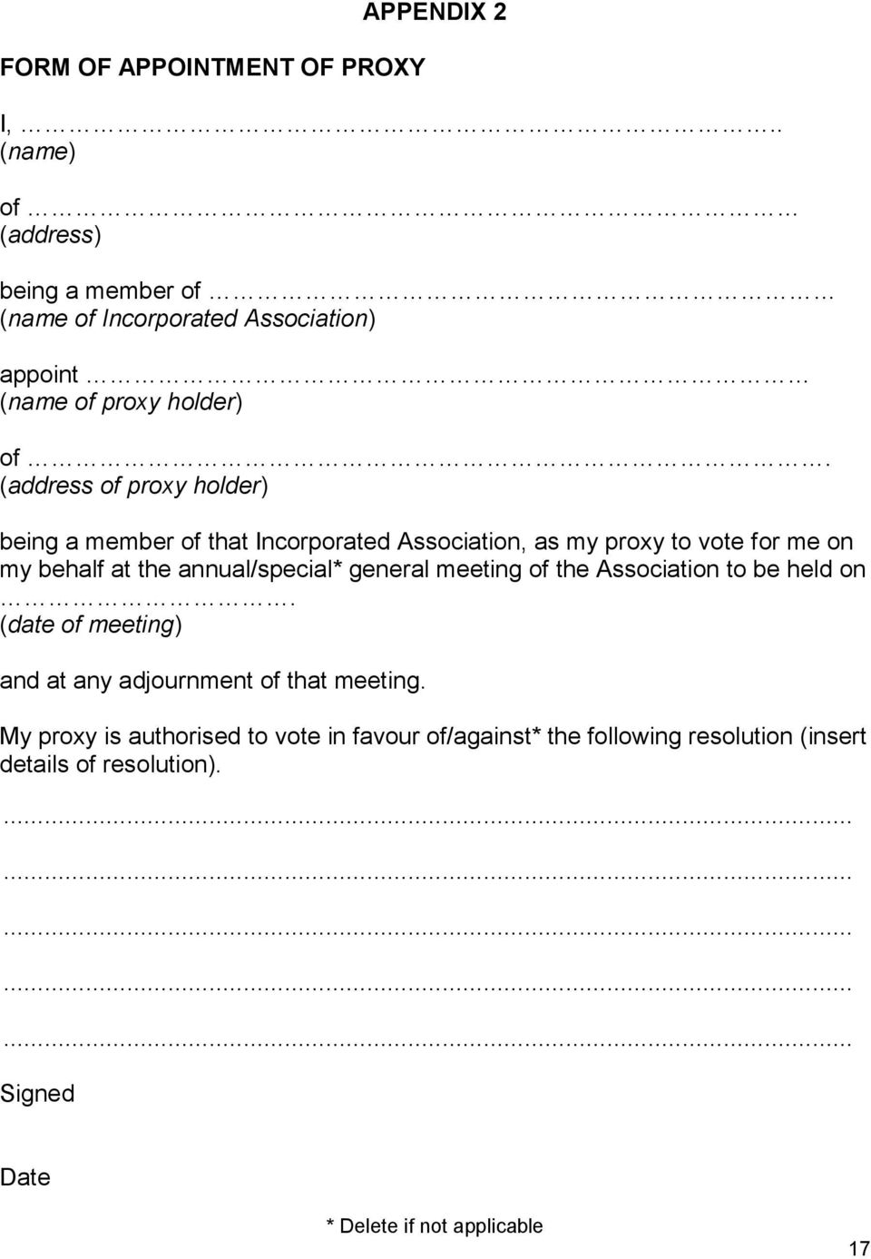 (address of proxy holder) being a member of that Incorporated Association, as my proxy to vote for me on my behalf at the annual/special*