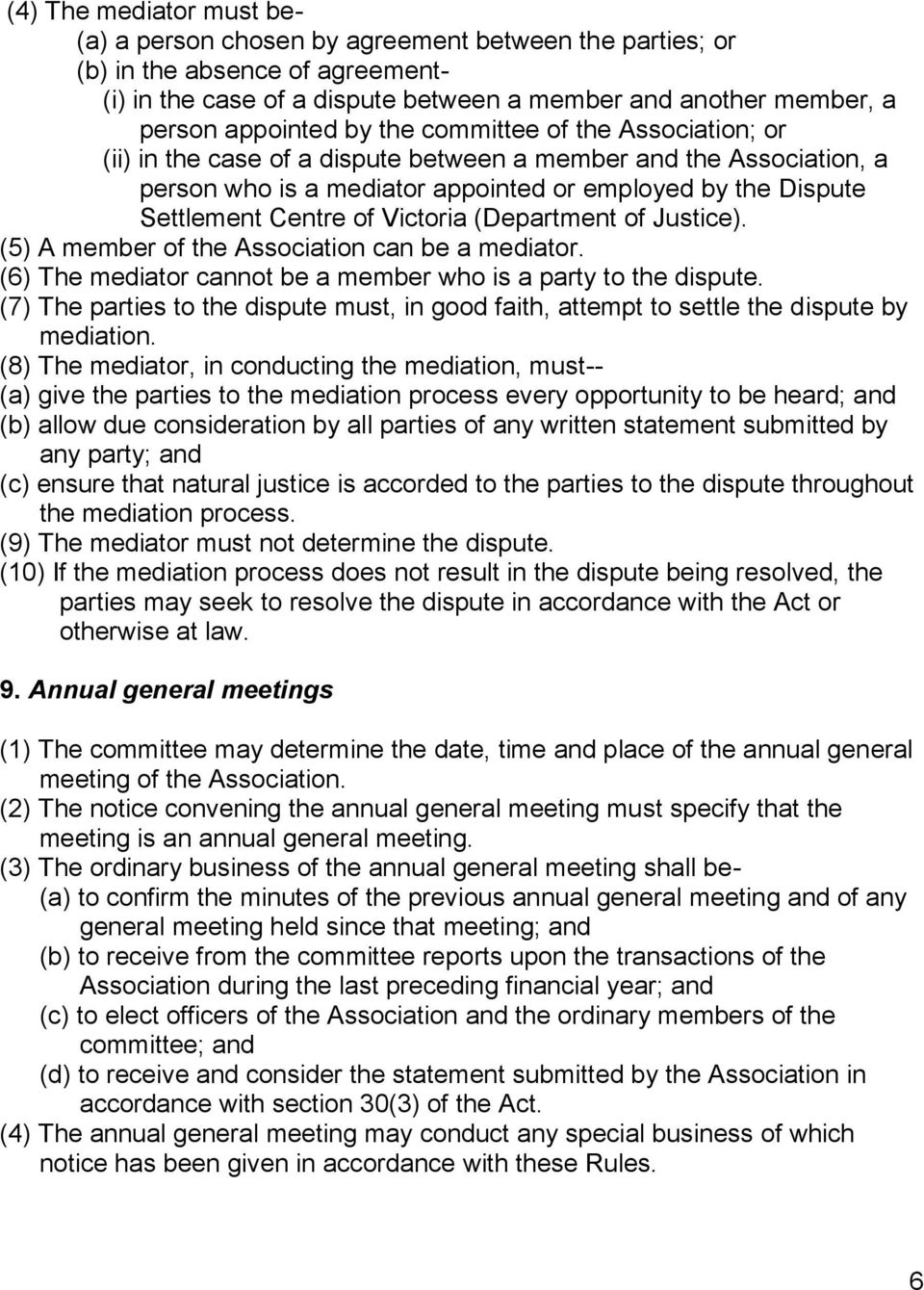 of Victoria (Department of Justice). (5) A member of the Association can be a mediator. (6) The mediator cannot be a member who is a party to the dispute.