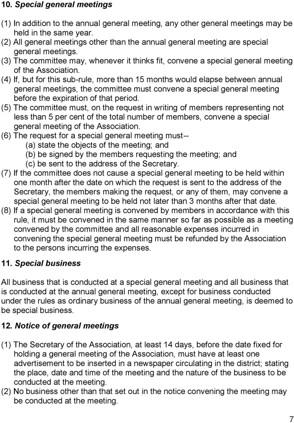 (4) If, but for this sub-rule, more than 15 months would elapse between annual general meetings, the committee must convene a special general meeting before the expiration of that period.