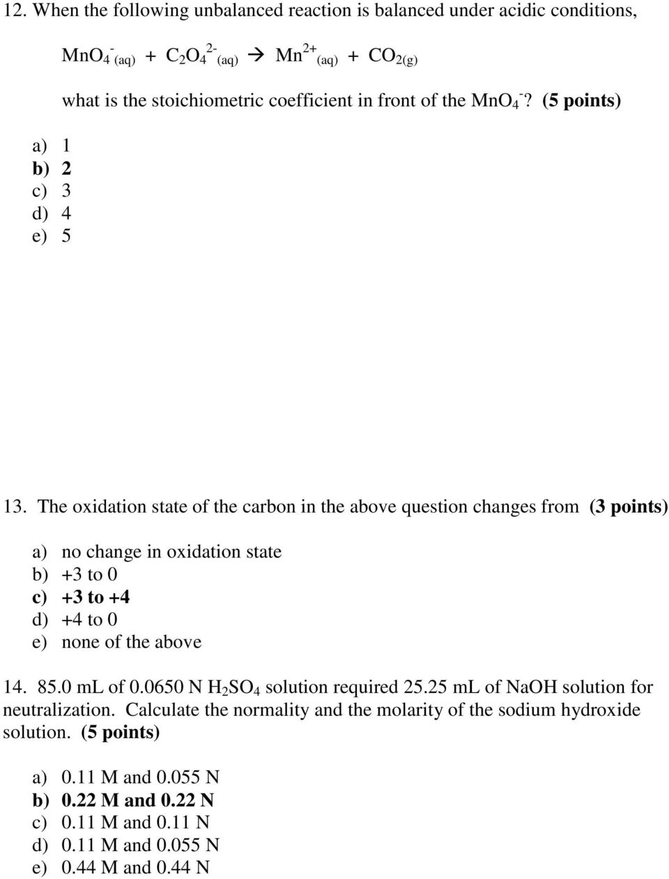 The oxidation state of the carbon in the above question changes from (3 points) a) no change in oxidation state b) +3 to 0 c) +3 to +4 d) +4 to 0 e) none of the above 14.