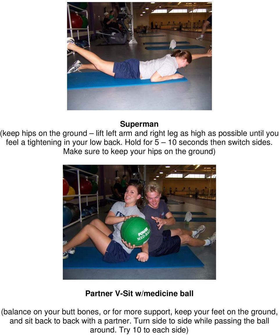 Make sure to keep your hips on the ground) Partner V-Sit w/medicine ball (balance on your butt bones, or