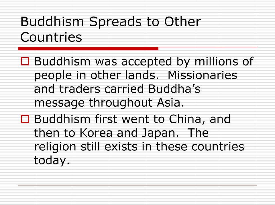 Missionaries and traders carried Buddha s message throughout Asia.