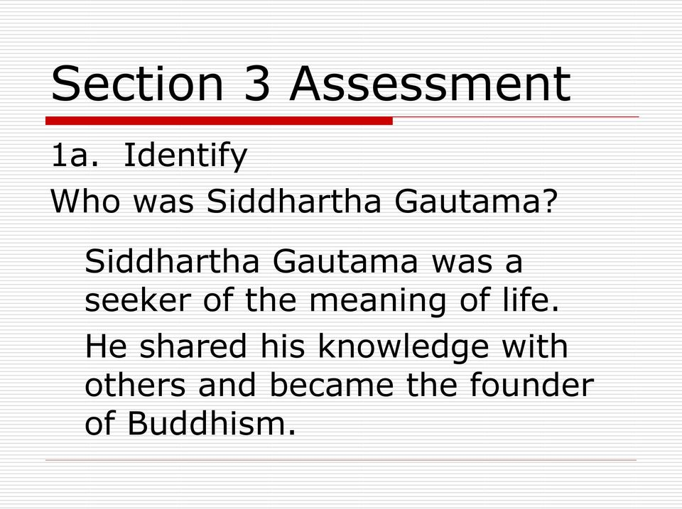 Siddhartha Gautama was a seeker of the meaning
