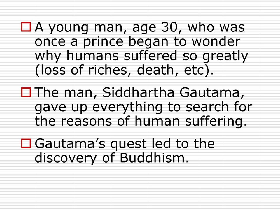 The man, Siddhartha Gautama, gave up everything to search for the