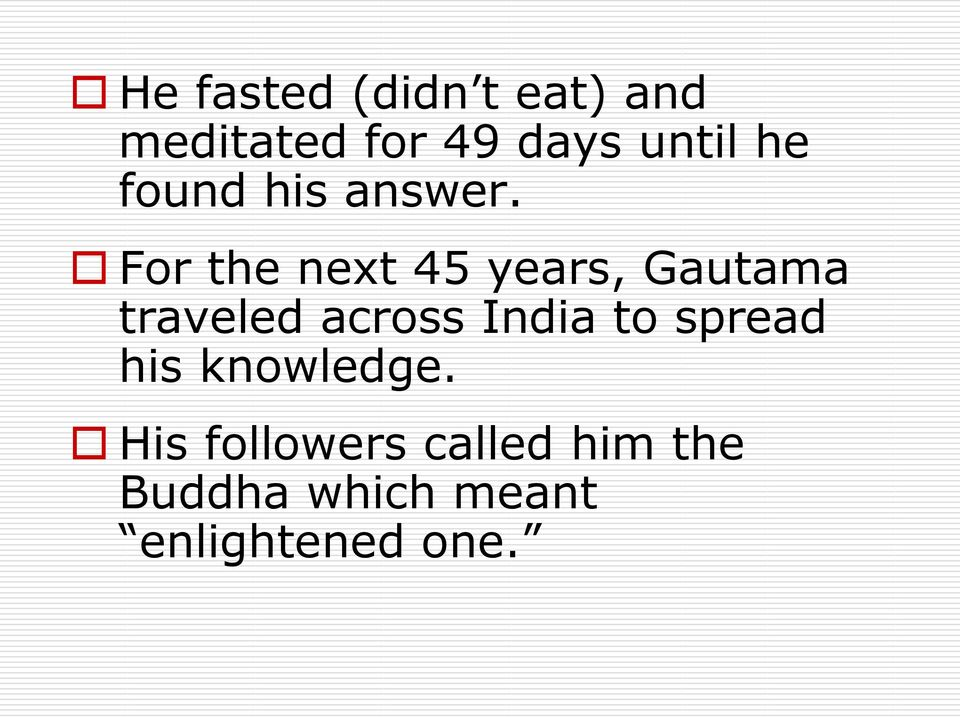 For the next 45 years, Gautama traveled across India