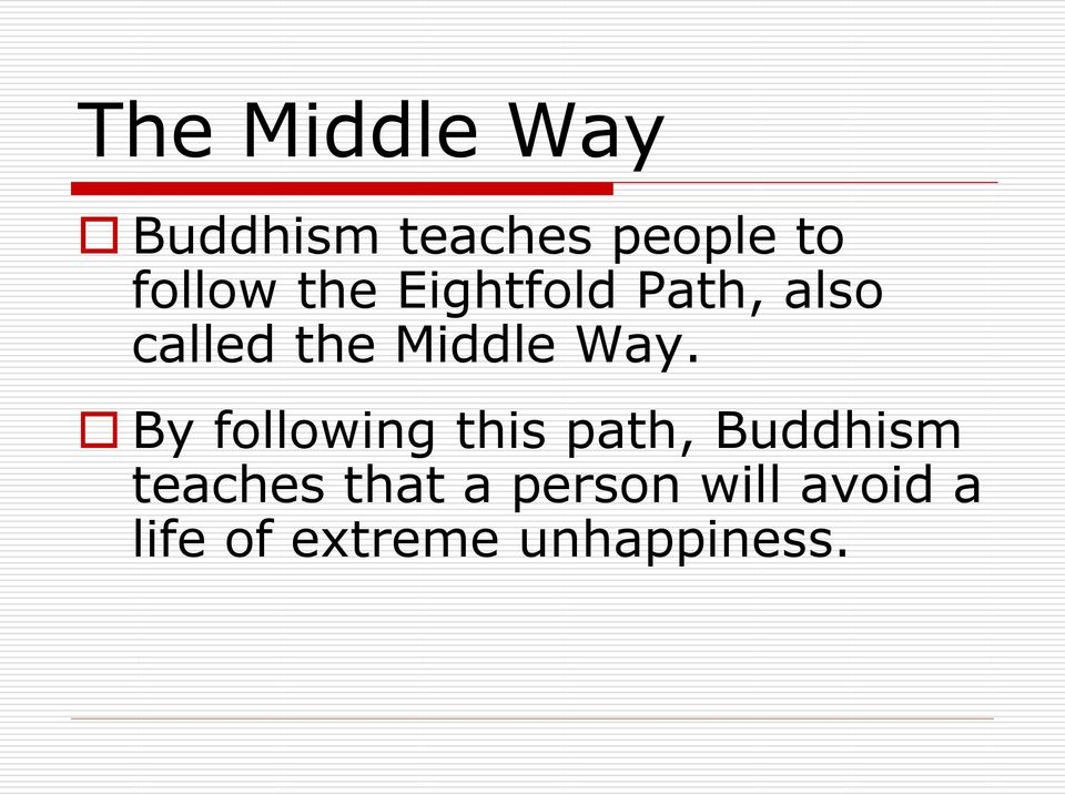 By following this path, Buddhism teaches that a