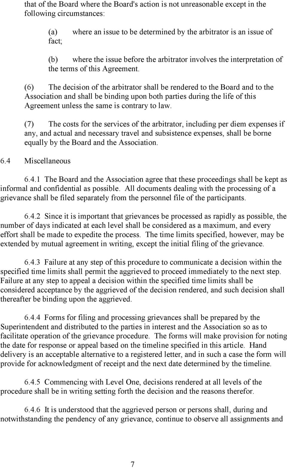 (6) The decision of the arbitrator shall be rendered to the Board and to the Association and shall be binding upon both parties during the life of this Agreement unless the same is contrary to law.