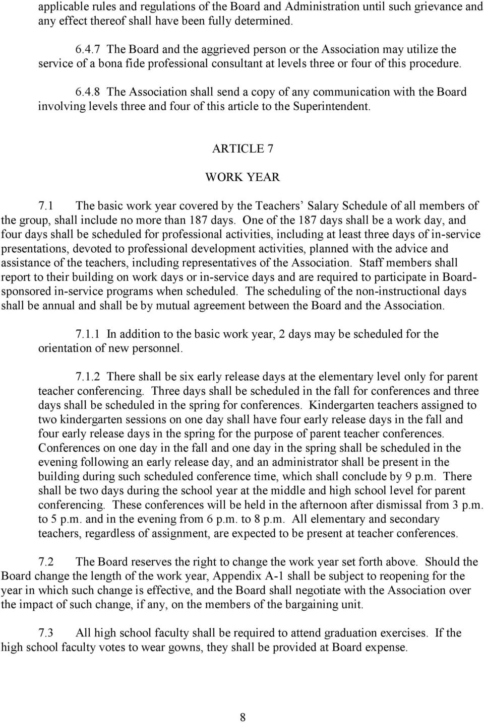 8 The Association shall send a copy of any communication with the Board involving levels three and four of this article to the Superintendent. ARTICLE 7 WORK YEAR 7.