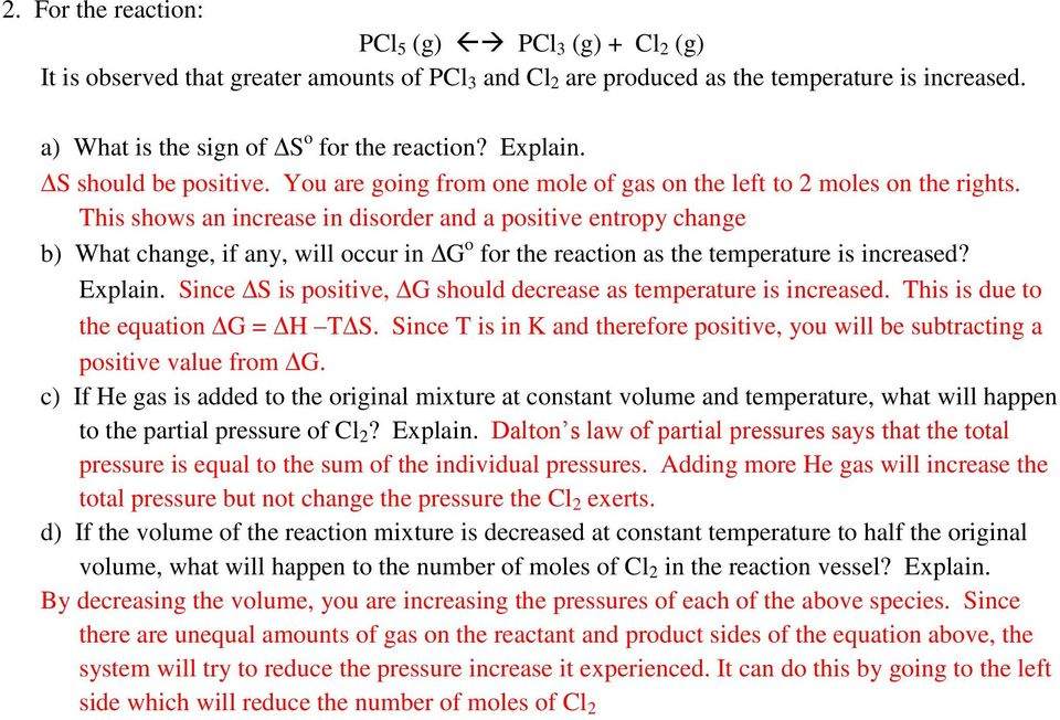 This shows an increase in disorder and a positive entropy change b) What change, if any, will occur in G o for the reaction as the temperature is increased? Explain.
