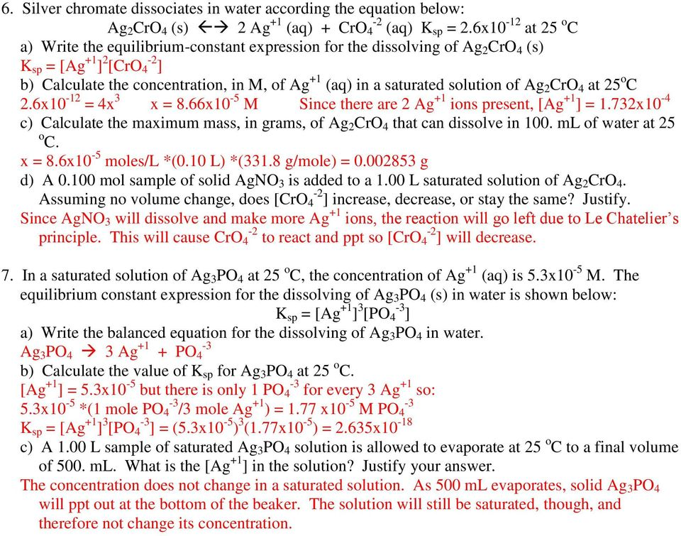 solution of Ag 2 CrO 4 at 25 o C 2.6x10-12 = 4x 3 x = 8.66x10-5 M Since there are 2 Ag +1 ions present, [Ag +1 ] = 1.