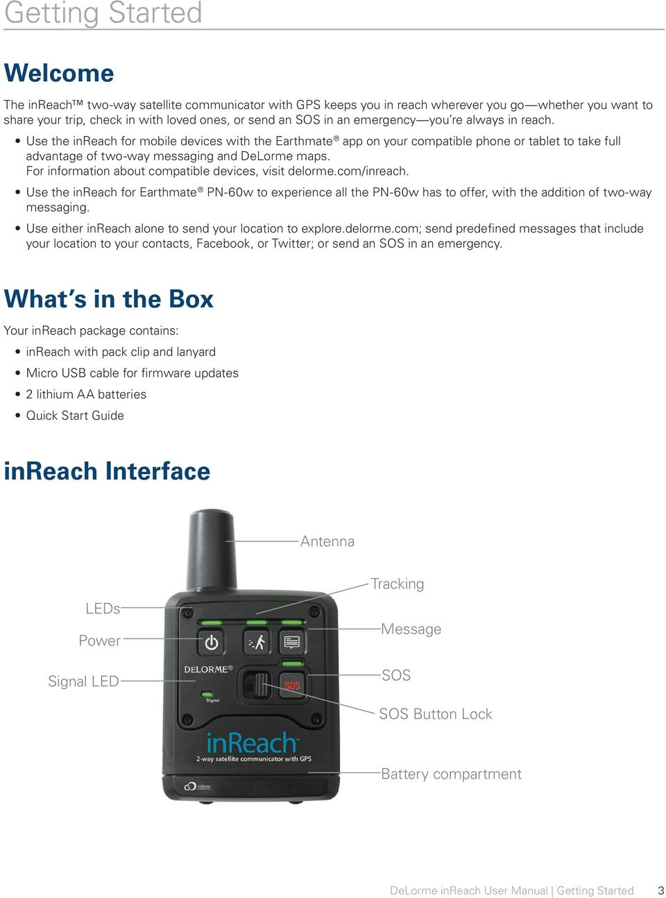 For information about compatible devices, visit delorme.com/inreach. Use the inreach for Earthmate PN-60w to experience all the PN-60w has to offer, with the addition of two-way messaging.