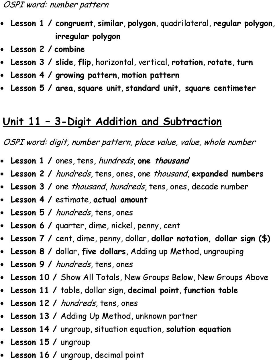 value, whole number Lesson 1 / ones, tens, hundreds, one thousand Lesson 2 / hundreds, tens, ones, one thousand, expanded numbers Lesson 3 / one thousand, hundreds, tens, ones, decade number Lesson 4