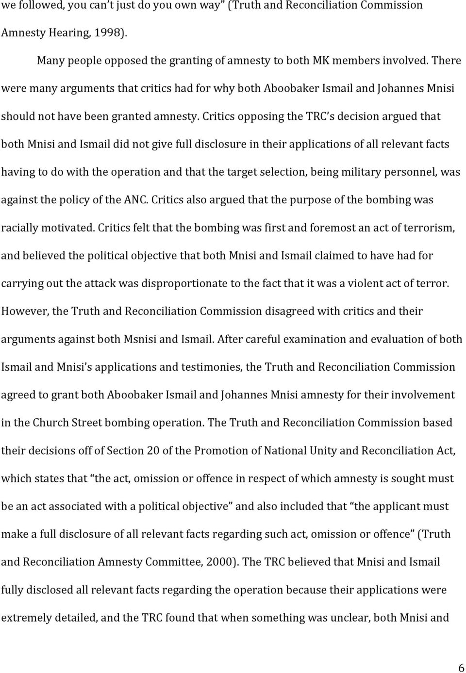 Critics opposing the TRC s decision argued that both Mnisi and Ismail did not give full disclosure in their applications of all relevant facts having to do with the operation and that the target