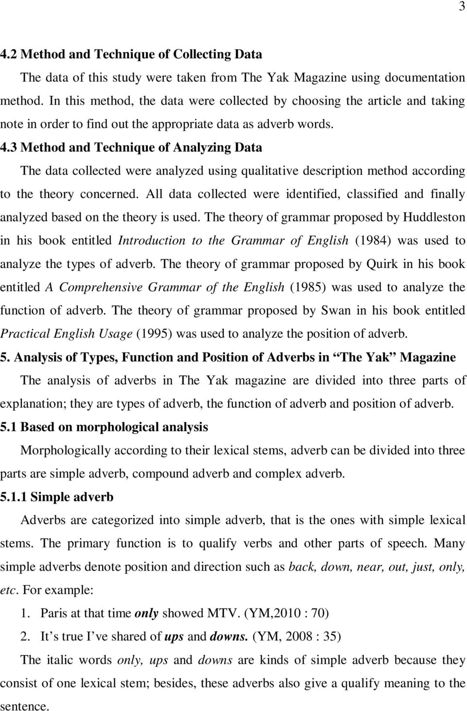 3 Method and Technique of Analyzing Data The data collected were analyzed using qualitative description method according to the theory concerned.