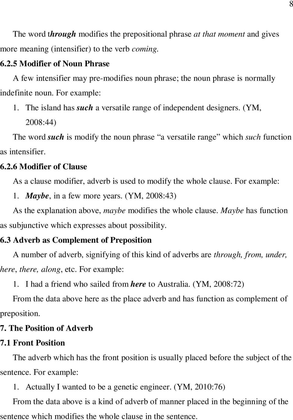 (YM, 2008:44) The word such is modify the noun phrase a versatile range which such function as intensifier. 6.2.6 Modifier of Clause As a clause modifier, adverb is used to modify the whole clause.