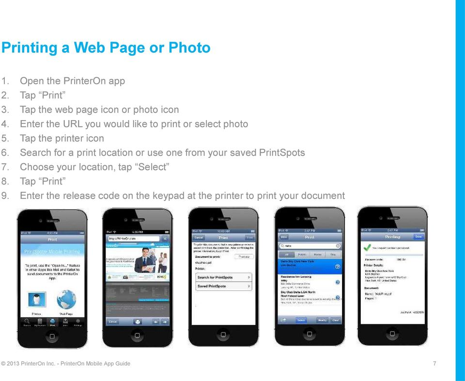 Search for a print location or use one from your saved PrintSpots 7. Choose your location, tap Select 8.