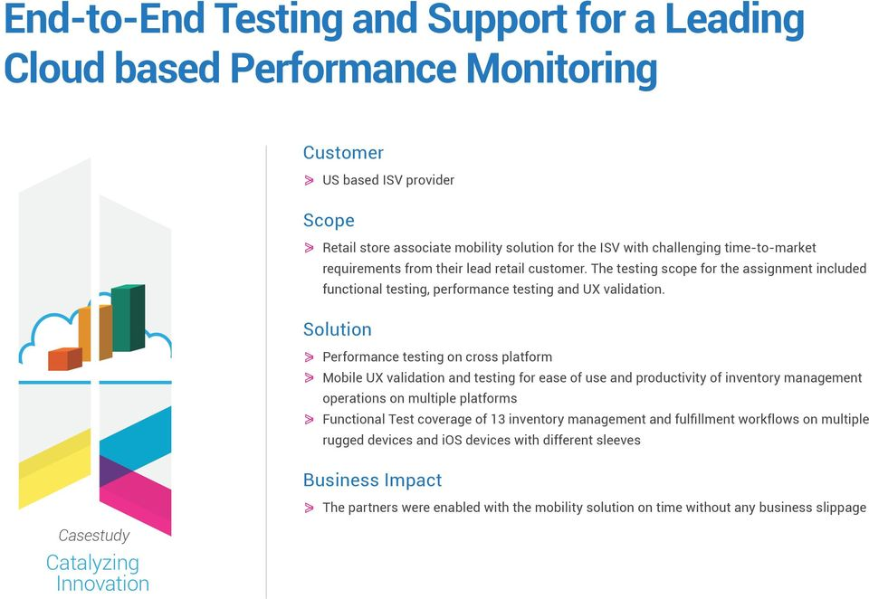 Solution Performance testing on cross platform Mobile UX validation and testing for ease of use and productivity of inventory management operations on multiple platforms Functional Test coverage of