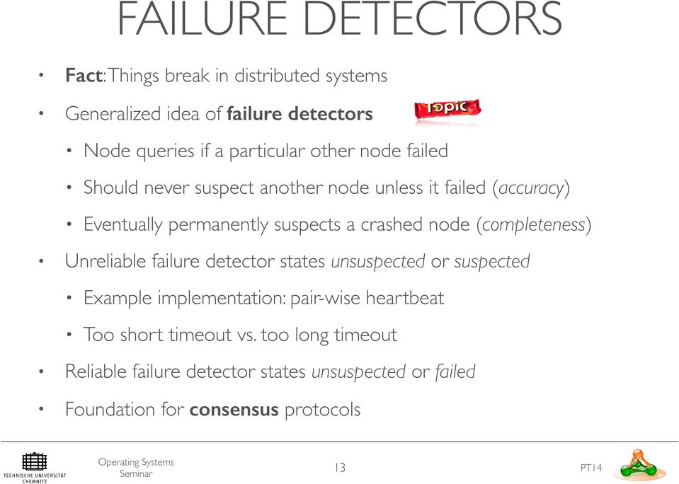crashed node (completeness) Unreliable failure detector states unsuspected or suspected Example implementation: pair-wise