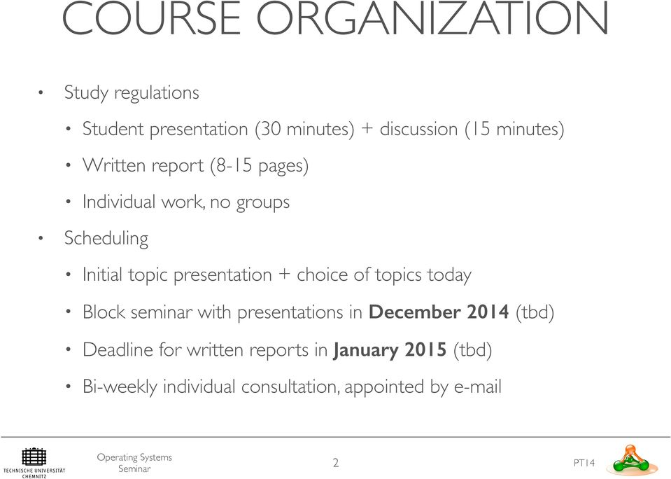 presentation + choice of topics today Block seminar with presentations in December 2014 (tbd)