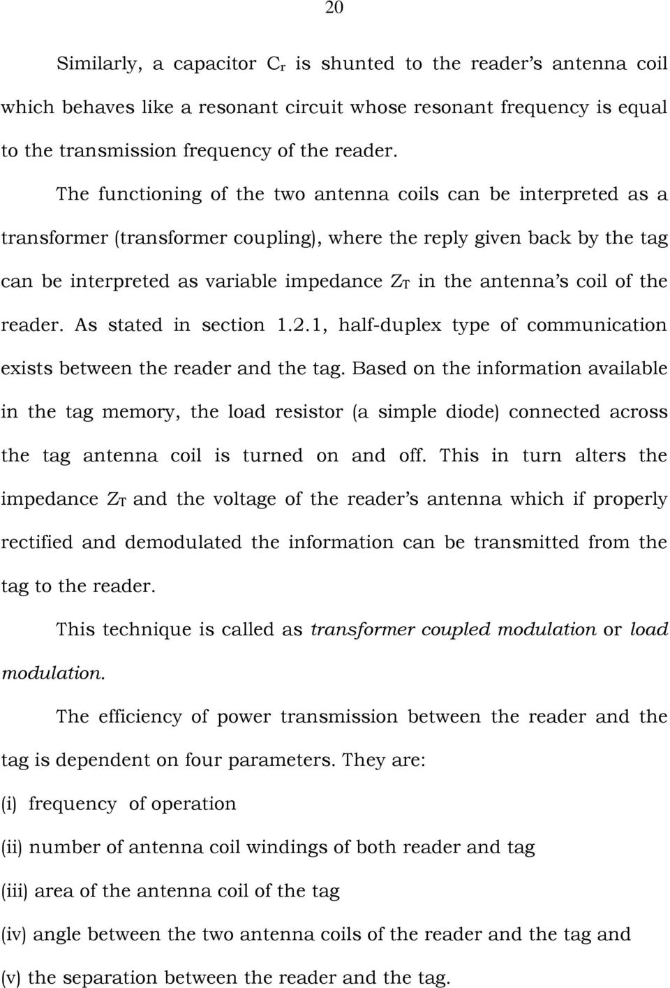 coil of the reader. As stated in section 1.2.1, half-duplex type of communication exists between the reader and the tag.