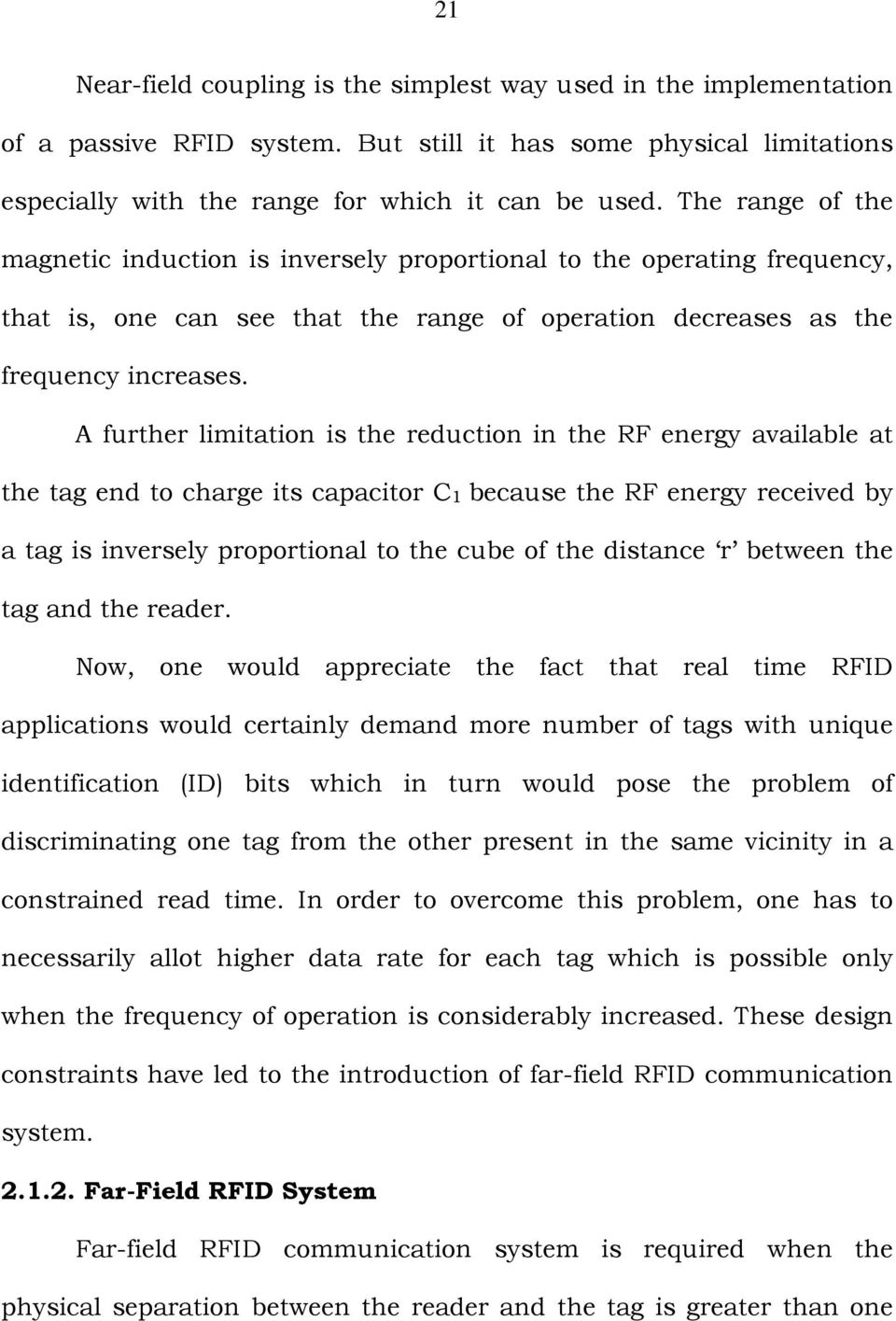 A further limitation is the reduction in the RF energy available at the tag end to charge its capacitor C1 because the RF energy received by a tag is inversely proportional to the cube of the