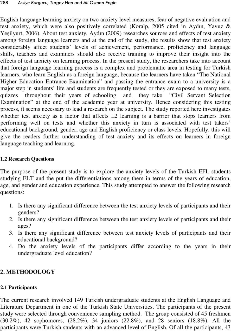 About test anxiety, Aydın (2009) researches sources and effects of test anxiety among foreign language learners and at the end of the study, the results show that test anxiety considerably affect