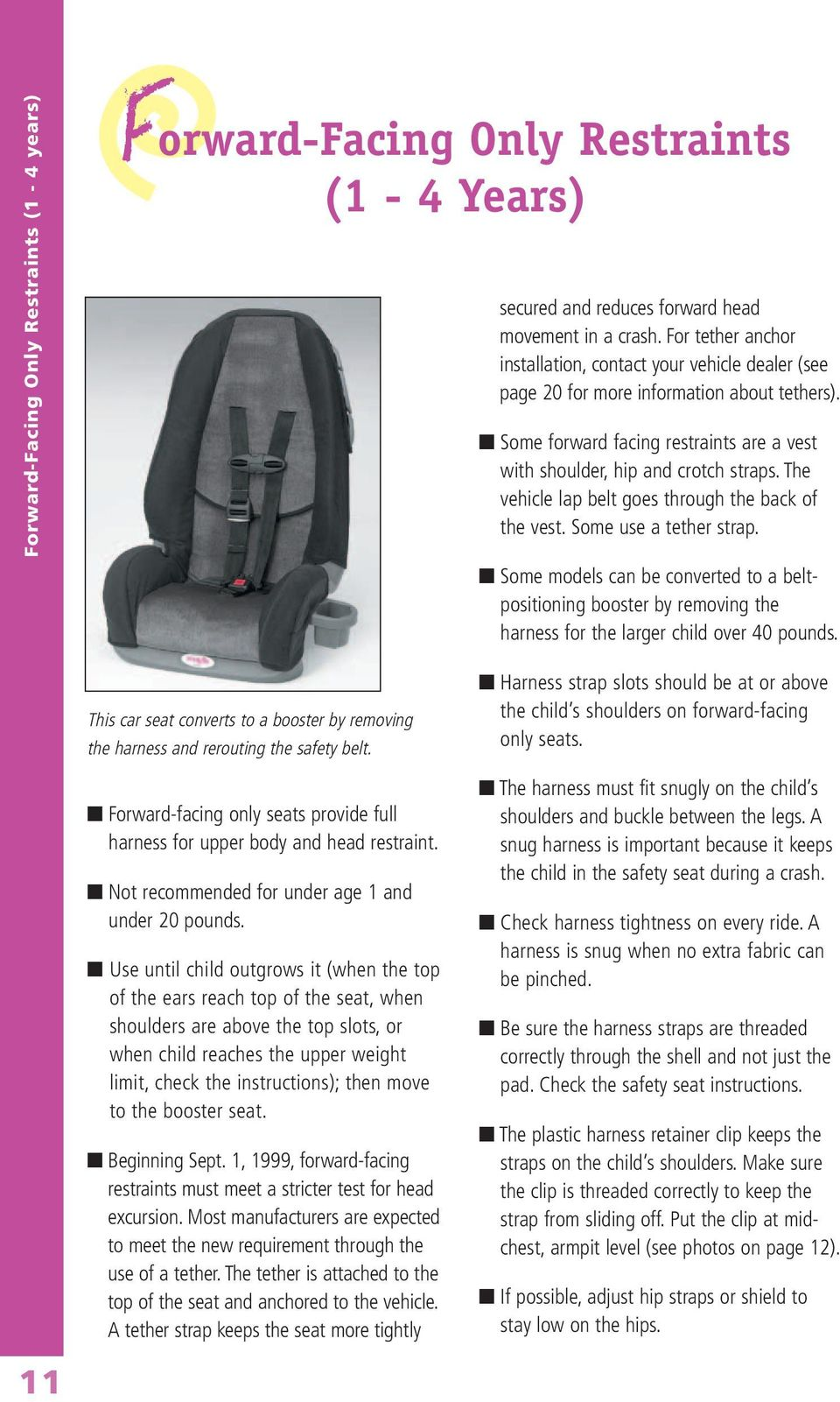 The vehicle lap belt goes through the back of the vest. Some use a tether strap. Some models can be converted to a beltpositioning booster by removing the harness for the larger child over 40 pounds.