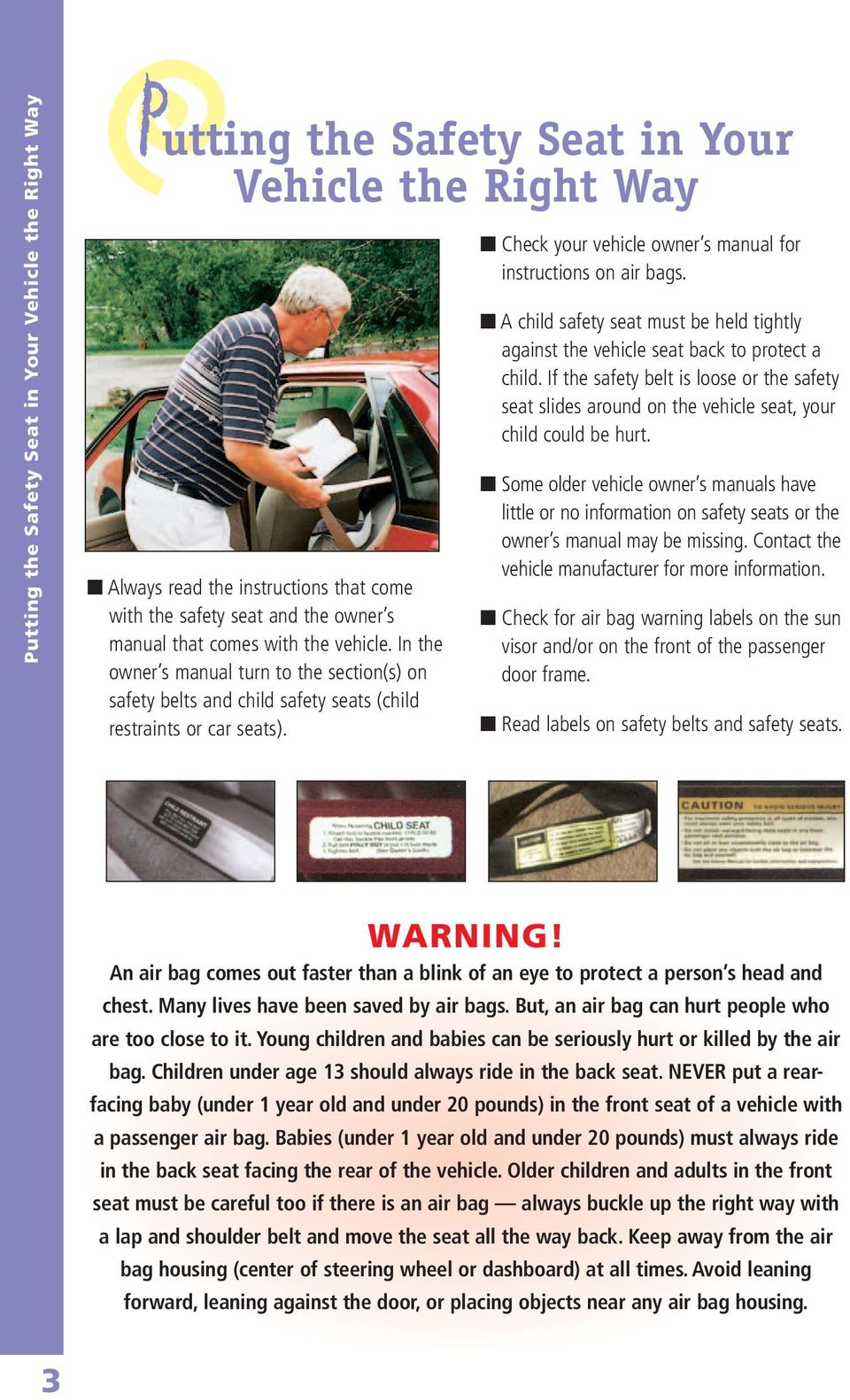 Check your vehicle owner s manual for instructions on air bags. A child safety seat must be held tightly against the vehicle seat back to protect a child.