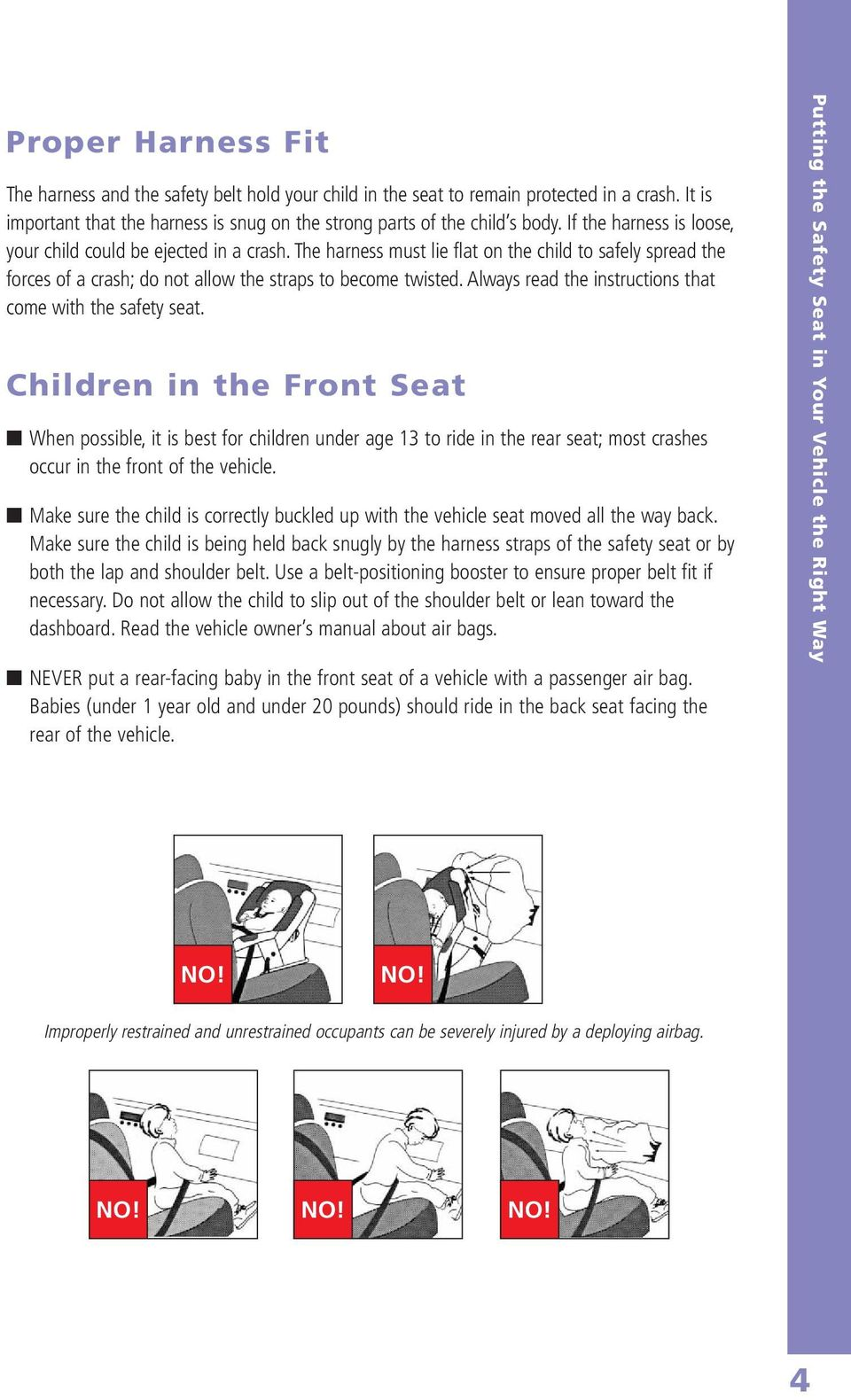 Always read the instructions that come with the safety seat.