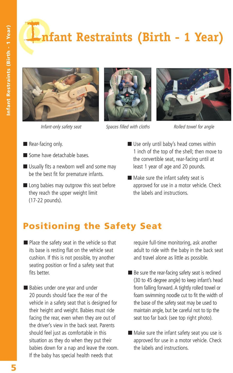 Use only until baby s head comes within 1 inch of the top of the shell; then move to the convertible seat, rear-facing until at least 1 year of age and 20 pounds.