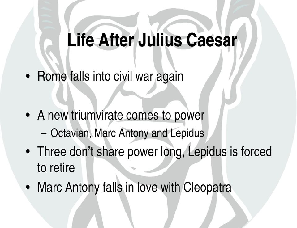 Antony and Lepidus Three don t share power long,