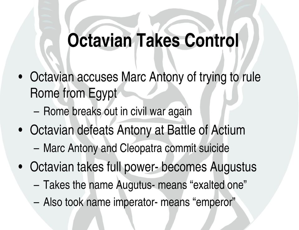Actium Marc Antony and Cleopatra commit suicide Octavian takes full power- becomes