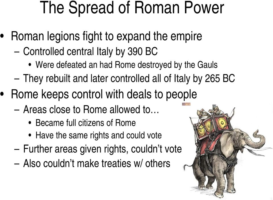 Rome keeps control with deals to people Areas close to Rome allowed to Became full citizens of Rome Have