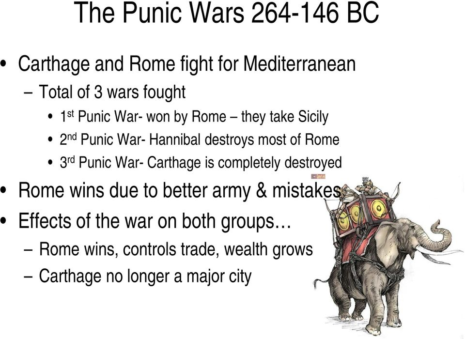 Punic War- Carthage is completely destroyed Rome wins due to better army & mistakes Effects of