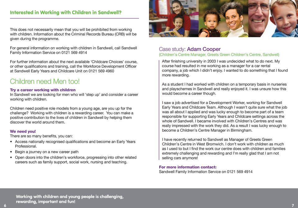 other qualifications and training, call the Workforce Development Officer at Sandwell Early Years and Childcare Unit on 0121 569 4960 Children need Men too!