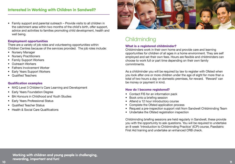 The job roles include: Nursery Manager Nursery Practitioners Family Support Workers Outreach Workers Fathers Involvement Worker Early Years Support Workers Qualified Teachers Qualification examples