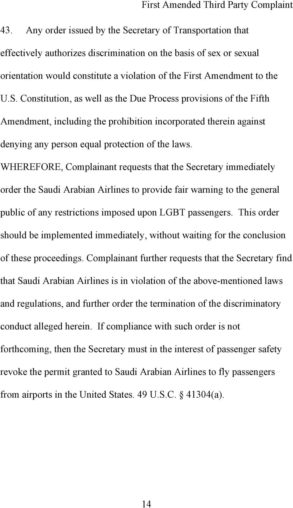 WHEREFORE, Complainant requests that the Secretary immediately order the Saudi Arabian Airlines to provide fair warning to the general public of any restrictions imposed upon LGBT passengers.